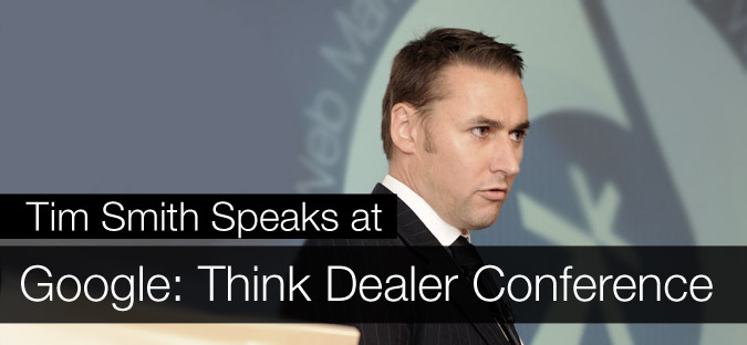 Tim Smith Speaks at Google: Think Dealer Conference