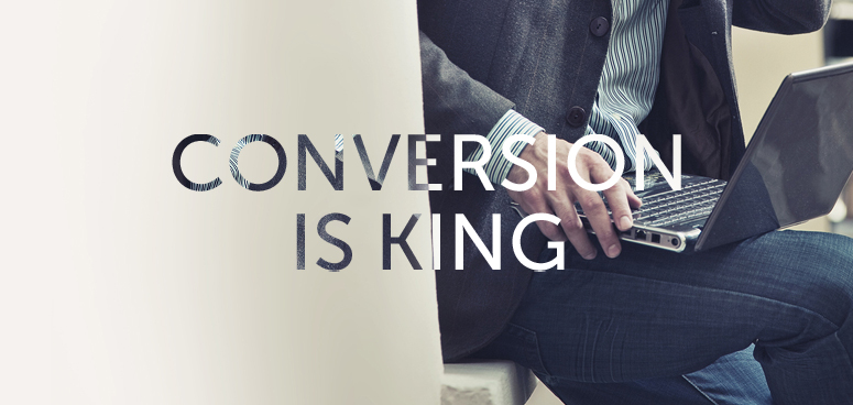 Conversion is king