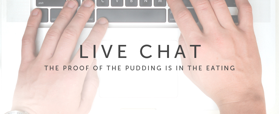 Live Chat: The proof of the pudding is in the eating