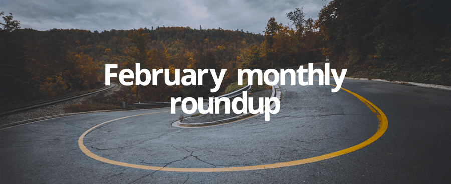 February Monthly Roundup