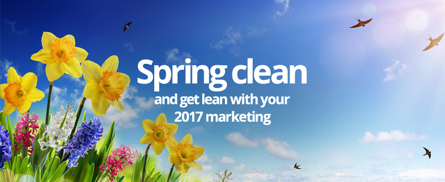 Spring clean and get lean with your 2017 marketing
