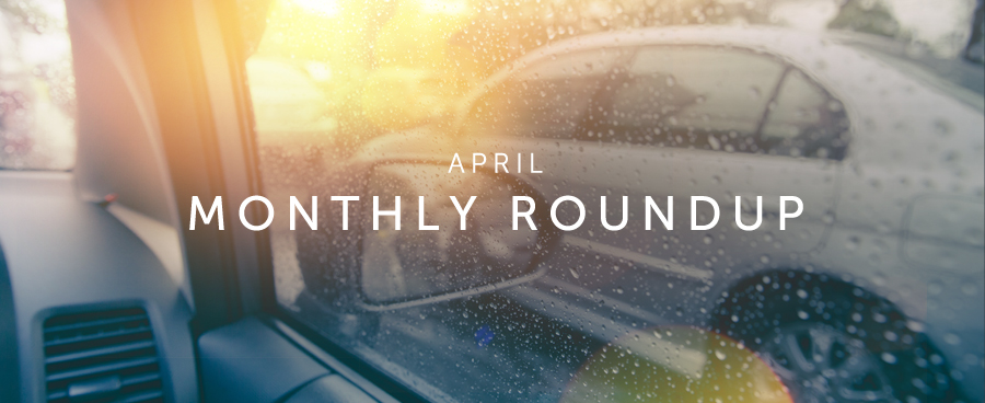 Our April Monthly Roundup