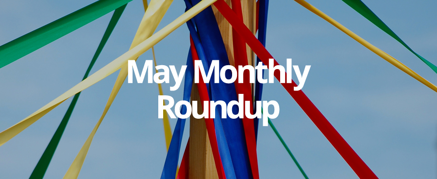 Our May Monthly Roundup