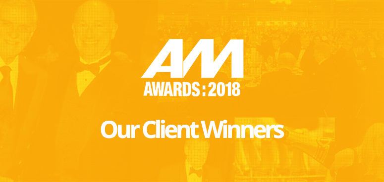 AM Awards 2018 - our client winners
