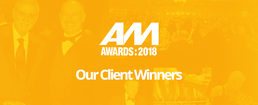 AM Awards 2018: Our client winners